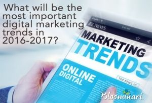 What will be the most important digital marketing trends in 2016-2017?
