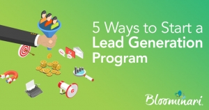 5 Ways To Start Your Lead Generation Program the Right Way