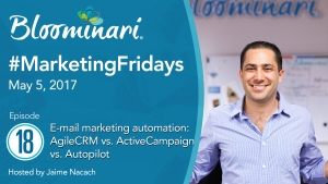 E-mail marketing automation: AgileCRM vs. ActiveCampaign vs. Autopilot. #MarketingFridays. Ep 18
