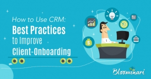 How to Use CRM Best Practices to Improve Client-Onboarding