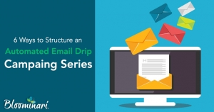 6 Ways on How to Structure An Automatic Drip Campaign Email Series